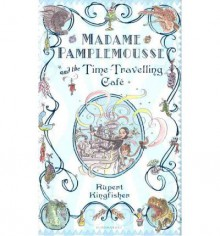 Madame Pamplemousse And The Time Travelling Cafe - Rupert Kingfisher, Susan Hellard