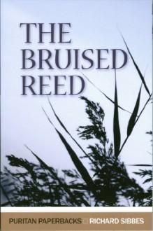 Bruised Reed (Puritan Paperbacks) - Richard Sibbes