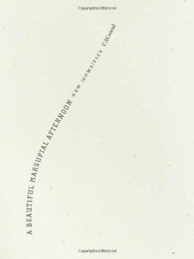 A Beautiful Marsupial Afternoon: New (Soma)tics - C.A. Conrad