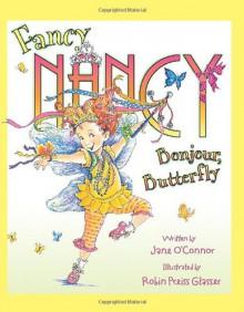 Fancy Nancy: Bonjour, Butterfly - Jane O'Connor, Robin Preiss Glasser