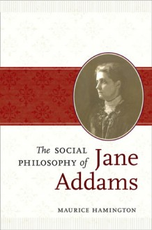 The Social Philosophy of Jane Addams - Maurice Hamington