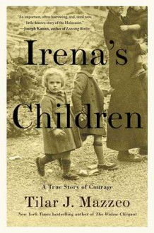 Irena's Children: The Extraordinary Story of the Woman Who Saved 2,500 Children from the Warsaw Ghetto - Tilar Mazzeo