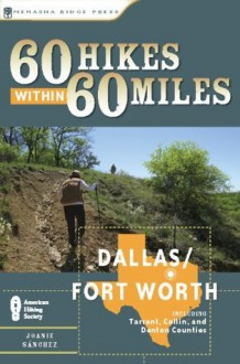 60 Hikes Within 60 Miles: Dallas, Fort Worth: Includes Tarrant, Collin and Denton Counties - Joanie Sanchez