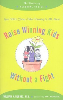 Raise Winning Kids without a Fight: The Power of Personal Choice - William H. Hughes, John T. Walkup