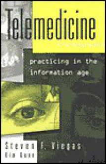 Telemedicine: Practicing in the Information Age - Steven F Viegas, Kim Dunn