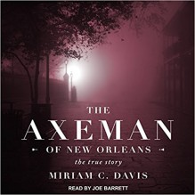 The Axeman of New Orleans: The True Story - Miriam C. Davis,Elizabeth Barrett Browning