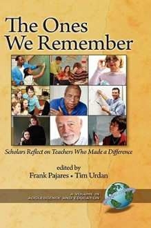 The Ones We Remember: Scholars Reflect on Teachers Who Made a Difference (Hc) - Frank Pajares, Tim Urdan
