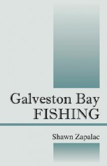 Galveston Bay Fishing - Shawn Zapalac