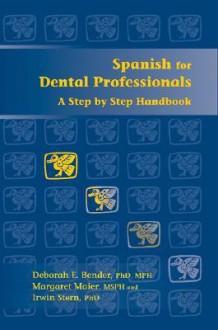 Spanish for Dental Professionals: A Step by Step Handbook [With CDROM] - Deborah E. Bender, Irwin Stern