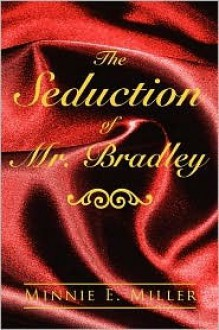 The Seduction of Mr. Bradley - Minnie Estelle Miller