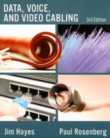 Data, Voice and Video Cabling - Jim Hayes, Paul Rosenberg