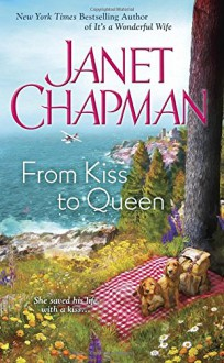 From Kiss to Queen - Janet Chapman