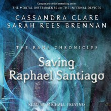 Saving Raphael Santiago - Sarah Rees Brennan, Cassandra Clare, Michael Trevino
