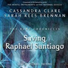Saving Raphael Santiago - Sarah Rees Brennan,Cassandra Clare,Michael Trevino