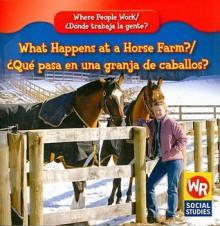 What Happens at a Horse Farm?/Que Pasa En Una Granja de Caballos? - Amy Hutchings
