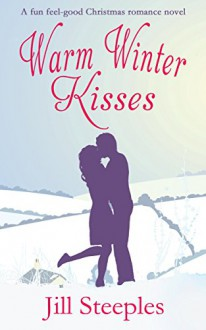 WARM WINTER KISSES a feel good Christmas romance novel - JILL STEEPLES