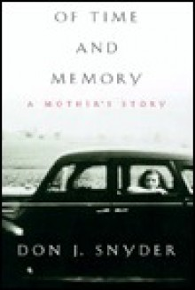Of Time and Memory: A Mother's Story - Don J. Snyder