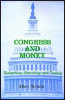 Congress and Money: Budgeting, Spending and Taxing - Allen Schick