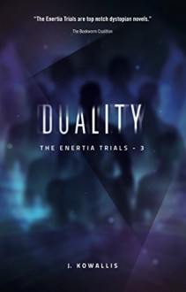 Duality (The Enertia Trials Book 3) - J. Kowallis