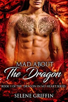 Mad About the Dragon - Selene Griffin