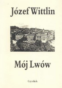 Mój Lwów - Józef Wittlin