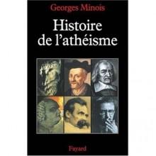 Histoire de L'athéisme: les incroyants dans le monde occidental des origines à nos jours - Georges Minois