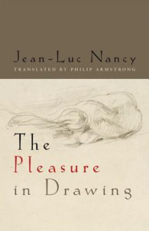 The Pleasure in Drawing - Jean-Luc Nancy