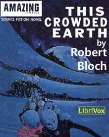 This Crowded Earth - Robert Bloch,Gregg Margarite