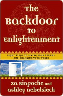 The Backdoor to Enlightenment: Eight Steps to Living Your Dreams and Changing Your World - Za Rinpoche, Ashley Nebelsieck