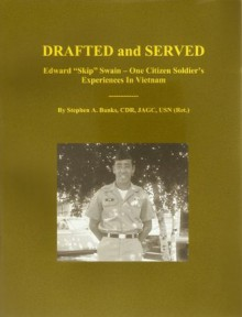 "DRAFTED and SERVED: Edward ""Skip"" Swain - One Citizen Soldier's Experiences In Vietnam - Stephen Banks"