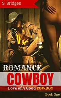 WESTERN ROMANCE: Cowboy Romance: Love of A Good Cowboy (Western Historical Short Story Romance) (Adult Alpha Male Rancher Contemporary Suspense Mystery Series Book 1) - S. Bridges