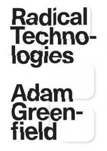 Radical Techonologies - Adam Greenfield