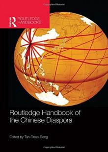 Routledge Handbook of the Chinese Diaspora (Routledge Handbooks) - Chee-Beng Tan