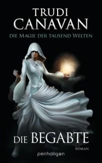 Die Magie der tausend Welten: Die Begabte - Roman - Trudi Canavan