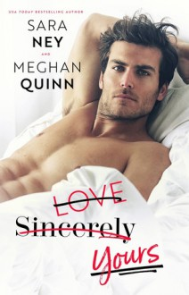 Love, Sincerely, Yours - Meghan Quinn,Sara Ney