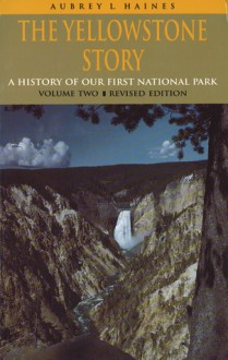 The Yellowstone Story, Revised Edition, Volume II: A History of Our First National Park - Aubrey L. Haines