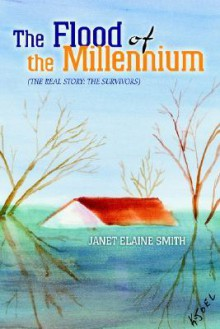 The Flood of the Millennium: The Real Story: The Survivors - Janet Elaine Smith