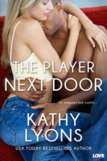 The Player Next Door (Entangled Lovestruck) - Kathy Lyons