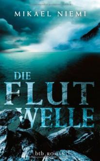 Die Flutwelle: Roman - Mikael Niemi