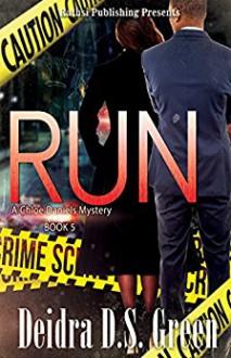 RUN: The 5th installment in the Chloe Daniels Mysteries - Deidra D. S. Green,Lashawone Powell