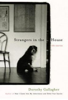 Strangers in the House: Life Stories - Dorothy Gallagher