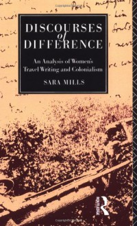 Discourses of Difference: An Analysis of Women's Travel Writing and Colonialism - Sara Mills