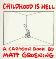 Childhood Is Hell - Matt Groening