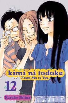 Kimi ni Todoke: From Me to You, Vol. 12 - Karuho Shiina