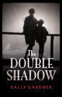 The Double Shadow - Sally Gardner