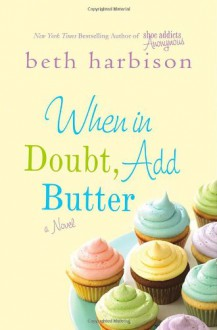 When in Doubt, Add Butter - Beth Harbison