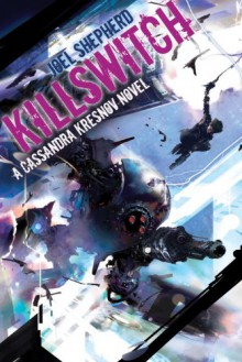 Killswitch (Cassandra Kresnov Novels) - Joel Shepherd
