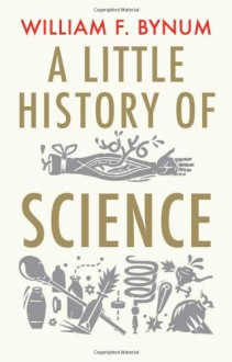 A Little History of Science - W.F. Bynum