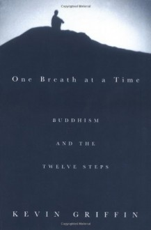 One Breath at a Time: Buddhism and the Twelve Steps - Kevin Griffin,Sylvia Boorstein
