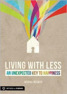 Living With Less: An Unexpected Key to Happiness - Joshua Becker
